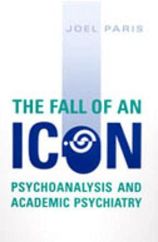 The Fall of An Icon: Psychoanalysis and Academic Psychiatry: Joel Paris