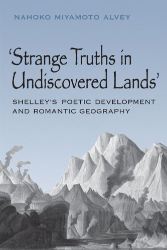 9780802039569: Strange Truths in Undiscovered Lands: Shelley's Poetic Development and Romantic Geography