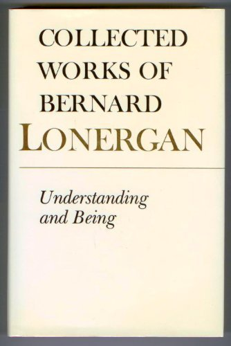 Collected Works of Bernard Lonergan: Understanding and Being: n/a