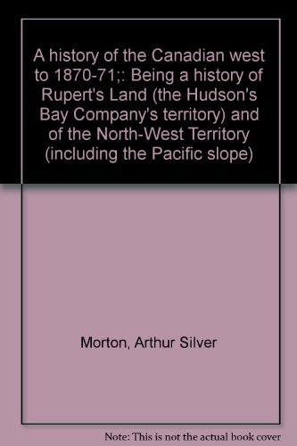 9780802040336: A history of the Canadian west to 1870-71;: Being a history of Rupert's Land (the Hudson's Bay Company's territory) and of the North-West Territory (including the Pacific slope)