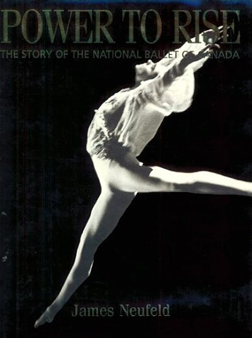9780802041098: Power to Rise: The Story of the National Ballet of Canada