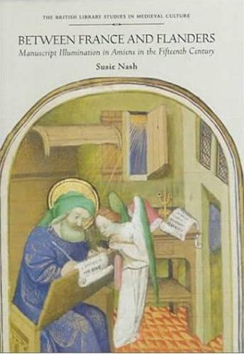 9780802041142: Between France and Flanders: Manuscript Illumination in Amiens in the Fifteenth Century (British Library Studies in Medieval Culture)