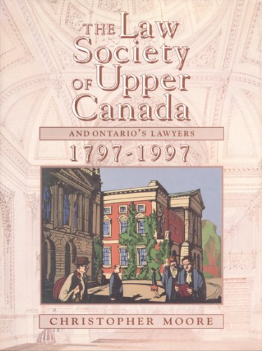 The Law Society of Upper Canada and Ontario's Lawyers 1797-1997