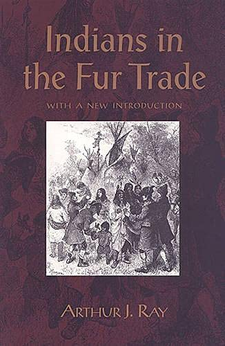 INDIANS IN THE FUR TRADE.Their Role As Trappers, Hunters, and Middlemen in the Lands Southwest of...