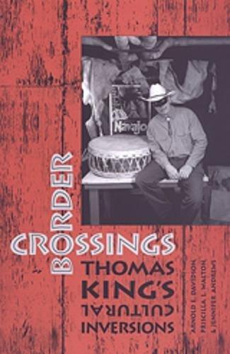 9780802041340: Border Crossings: Thomas King's Cultural Inversions
