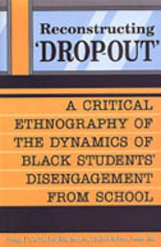 Reconstructing 'Dropout': A Critical Ethnography of the Dynamics of Black Students' ...