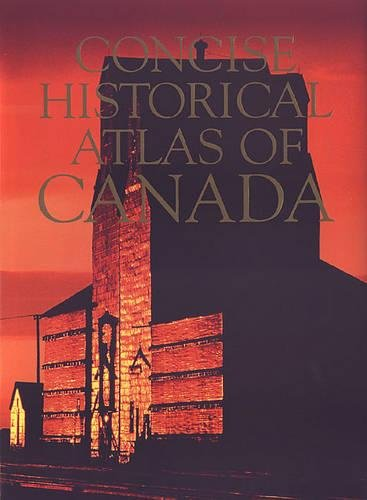 The Concise Historical Atlas of Canada.: Dean, William G.;