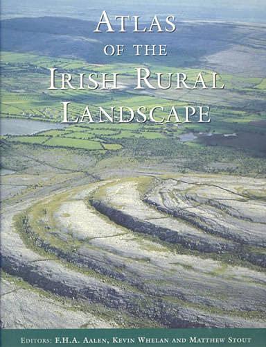 Atlas of the Irish Rural Landscape: Aalen, F. H. A. [Editor]; Whelan, Kevin [Editor]; Stout, ...
