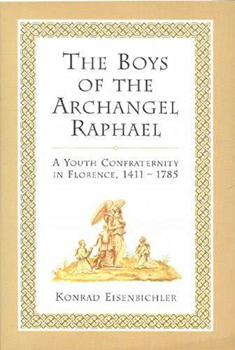 9780802043290: The Boys of the Archangel Raphael: A Youth Confraternity in Florence, 1411-1785