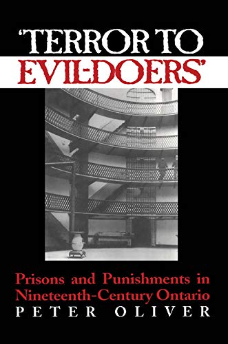 TERROR TO EVIL- DOERS : prisons and punishment in nineteenth-century Ontario: Oliver Peter