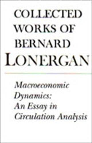 Macroeconomic Dynamics: An Essay in Circulation Analysis: Lonergan, Bernard