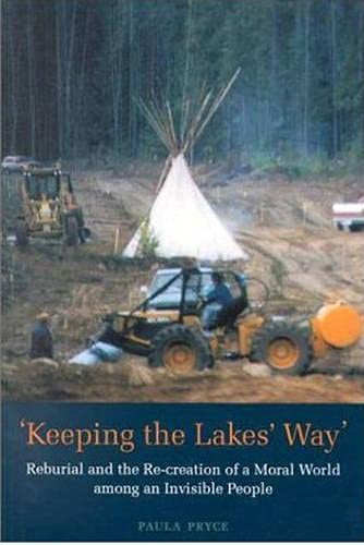 9780802044198: Keeping the Lakes' Way: Reburial and Re-creation of a Moral World among an Invisible People