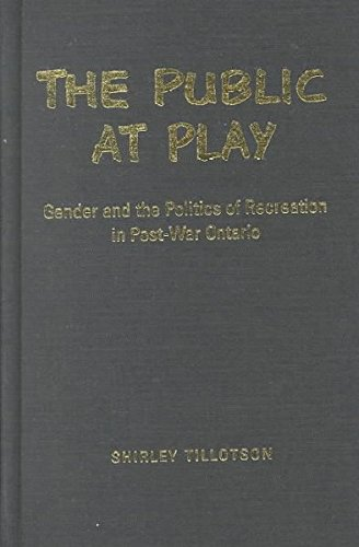9780802047304: The Public at Play: Gender and the Politics of Recreation in Post-War Ontario (Studies in Gender and History, 13)