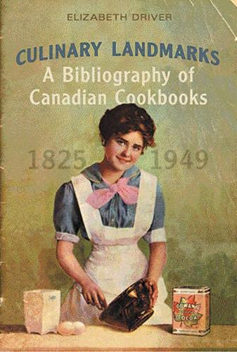 Culinary Landmarks: A Bibliography of Canadian Cookbooks, 1825-1949, by Driver: Driver, Elizabeth