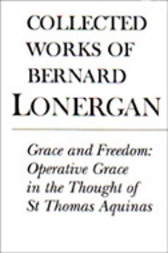 9780802047991: Grace and Freedom: Operative Grace in the Thought of St.Thomas Aquinas, Volume 1 (Collected Works of Bernard Lonergan)