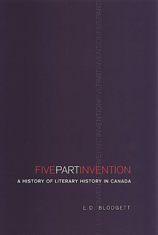 Five-Part Invention : A History of Literary History in Canada: Blodgett, E. D.