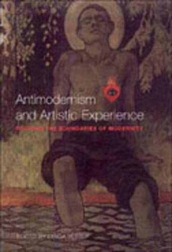 9780802048219: Antimodernism and Artistic Experience: Policing the Boundaries of Modernity