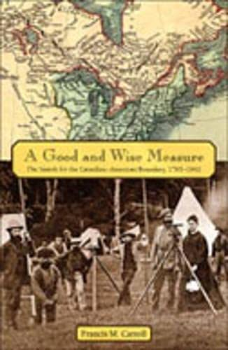 9780802048295: A Good and Wise Measure: The Search for the Canadian-American Boundary, 1783-1842