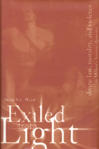 9780802048486: Exiled From Light: Divine Law, Morality, and Violence in Milton's Samson Agonistes
