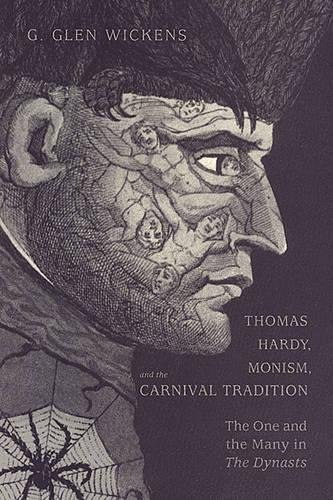 Thomas Hardy, Monism, and the Carnival Tradition: The One and the Many in The Dynasts: Wickens, ...