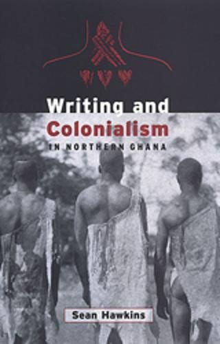 9780802048721: Writing and Colonialism in Northern Ghana: The Encounter Between the Lodagaa and the 'World on Paper'