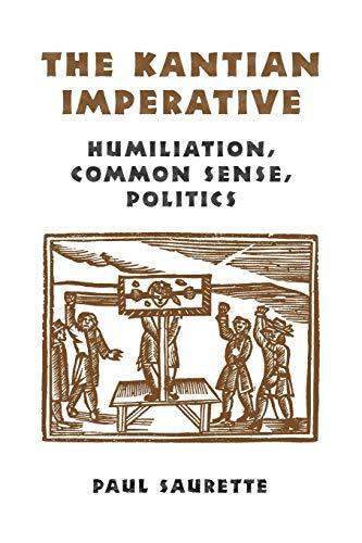 9780802048806: The Kantian Imperative: Humiliation, Common Sense, Politics (Heritage)
