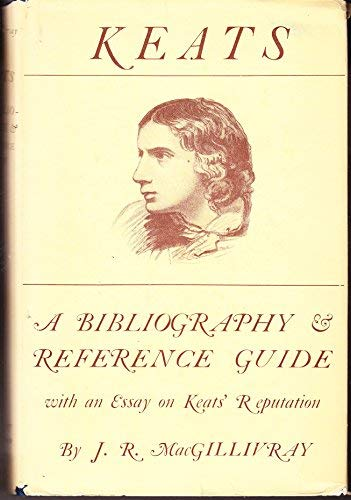 Keats: A Bibliography And Reference Guide With An Essay On Keats' Reputation [Second, Corrected E...