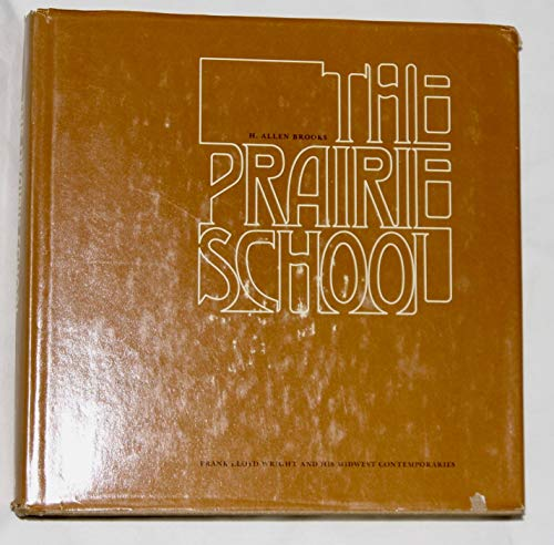 Prairie School: Frank Lloyd Wright and His Midwest Contemporaries: Brooks, H. Allen