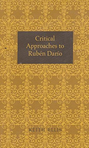 Critical Approaches to Ruben Dario (University of: Ellis, Keith