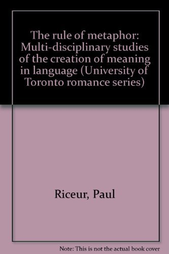 the rule of metaphor multi disciplinary studies of the creation of meaning in language