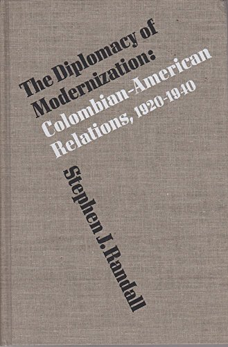 The Diplomacy of Modernization: Colombian-American Relations, 1920-1940: Randall, Stephen J.