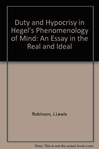 Duty and Hypocrisy in Hegel's Phenomenology of Mind: An Essay in the Real and Ideal: Robinson,...