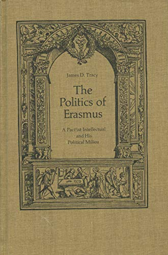 9780802053930: The Politics of Erasmus: A Pacifist Intellectual and His Political Milieu (Erasmus Studies ; 3)
