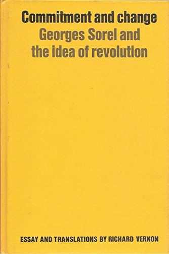Commitment and Change: Georges Sorel and the Idea of Revolution: Vernon, R.