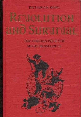 Revolution and Survival; The Foreign Policy of Soviet Russia, 1917-1918