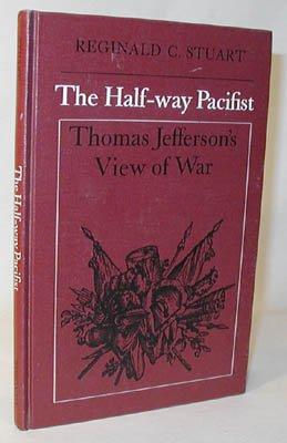 9780802054319: Half-way Pacifist: Thomas Jefferson's View of War