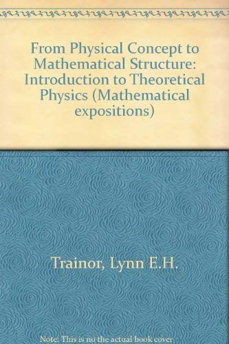 9780802054326: From Physical Concept to Mathematical Structure: Introduction to Theoretical Physics (Mathematical expositions)