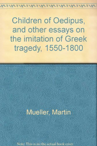 9780802054784: Children of Oedipus, and other essays on the imitation of Greek tragedy, 1550-1800