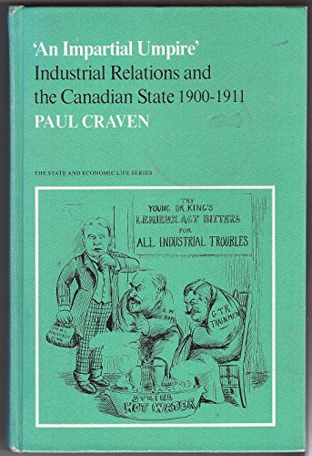 9780802055057: Impartial Umpire: Industrial Relations and the Canadian State, 1900-1911
