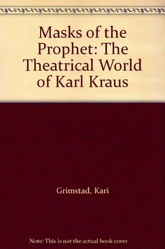 Masks of the Prophet: The Theatrical World of Karl Kraus: Grimstad, Kari
