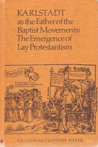 Karlstadt As the Father of the Baptist Movements: The Emergence of Lay Protestantism