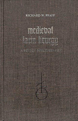 Medieval Latin Liturgy: A Select Bibliography: Pfaff, Richard, W.