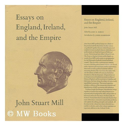 Essays on England, Ireland, and the Empire. Editor of the Text, John M. Robson. Introduction by ...