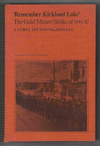 Remember Kirkland Lake: The History and Effects: MacDowell, Laurel Sefton