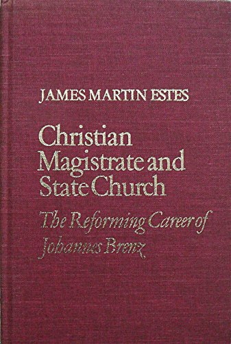 Christian Magistrate and State Church : The: Estes, James M.