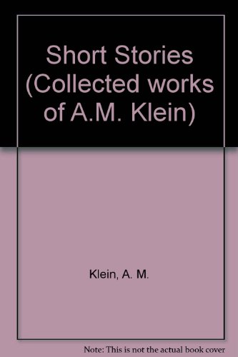 9780802055989: A.M. Klein: Short Stories (Collected works of A.M. Klein ; v. 2)
