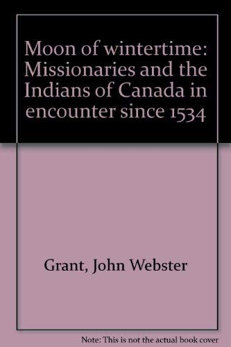9780802056436: Moon of wintertime: Missionaries and the Indians of Canada in encounter since 1534