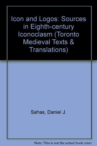 9780802056450: Icon and Logos: Sources in Eighth-Century Iconoclasm (Toronto Medieval Texts & Translations)
