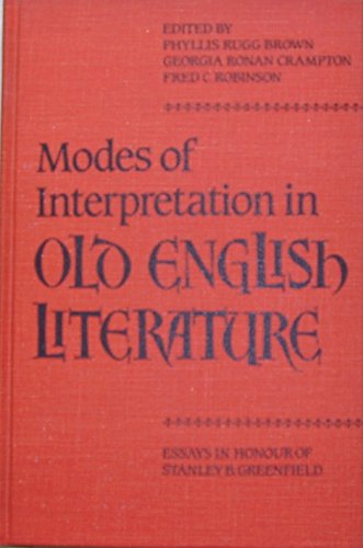 Modes of Interpretation in Old English Literature: Essays in Honour of Stanley B. Greenfield: Brown...