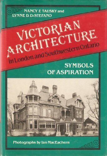 Victorian Architecture in London and Southwestern Ontario Symbols of Aspiration: Tausky, Nancy Z. &...